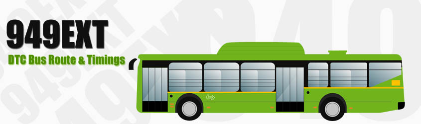 949EXT Delhi DTC City Bus Route and DTC Bus Route 949EXT Timings with Bus Stops