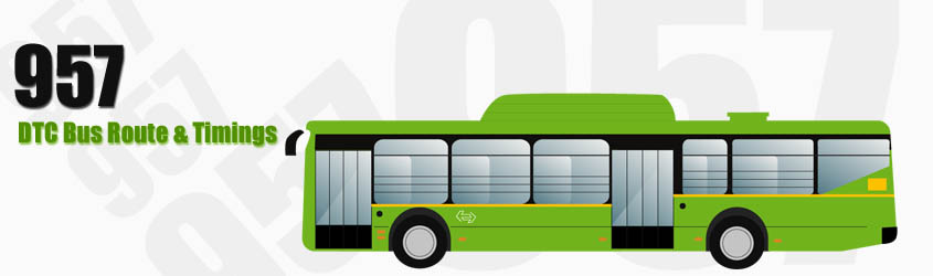 957 Delhi DTC City Bus Route and DTC Bus Route 957 Timings with Bus Stops