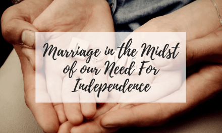 Marriage in the Midst of our Need For Independence