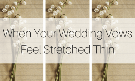 When Your Wedding Vows Feel Stretched Thin