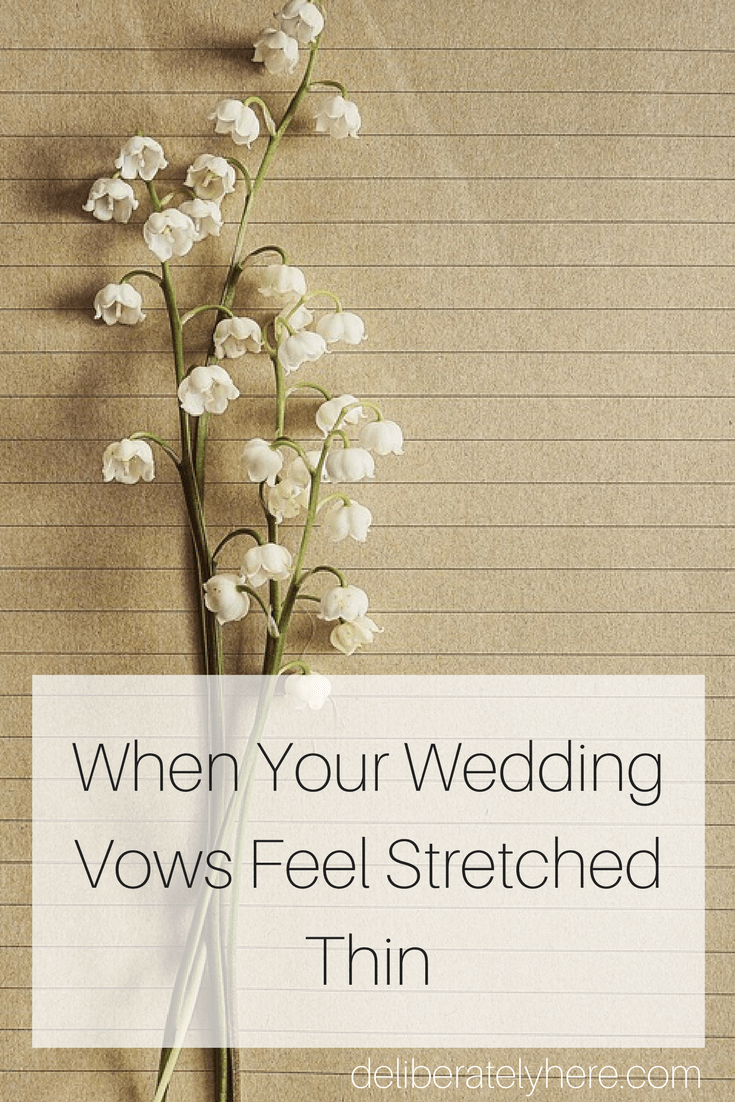 Thriving in Your Marriage Even When Your Wedding Vows Feel Stretched Thin