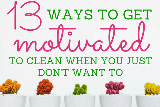 How to Get Motivated To Clean When You Don't Want To