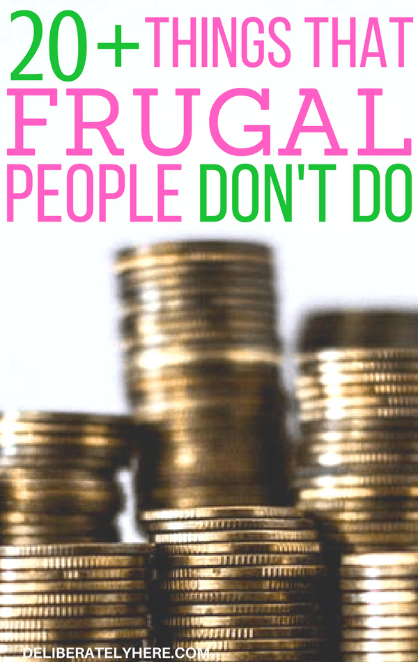 22 Things That Frugal People Don't Do & Why You Shouldn't Either. Stop Wasting Your Money on These Things