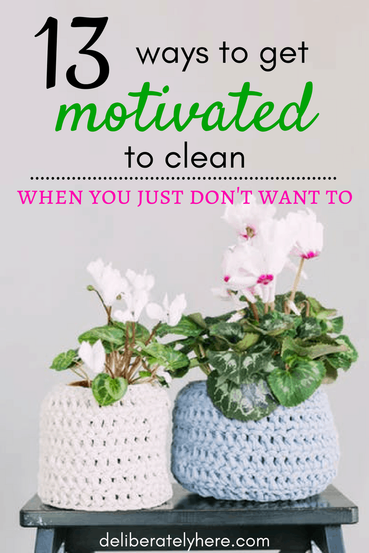 13 Ways to get Motivated to Clean When You Just Don't Want to