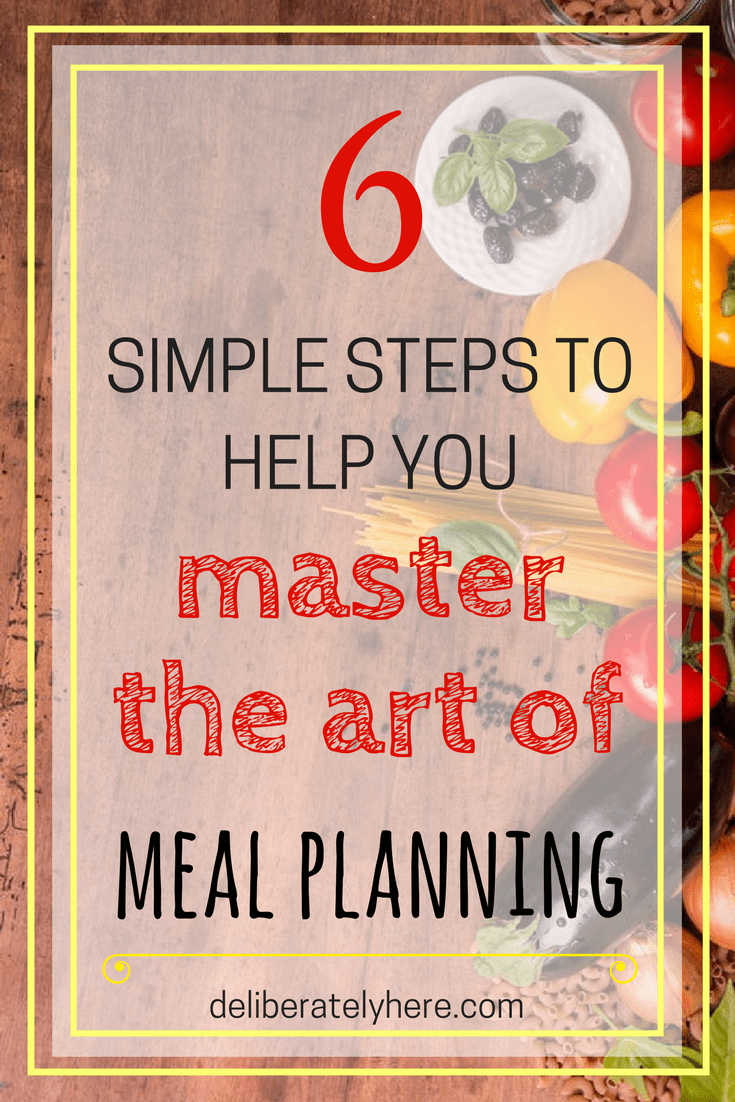 6 Simple Steps to Help You Master the Art of Meal Planning
