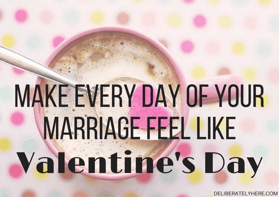 Make Every Day of Your Marriage Feel Like Valentine's Day