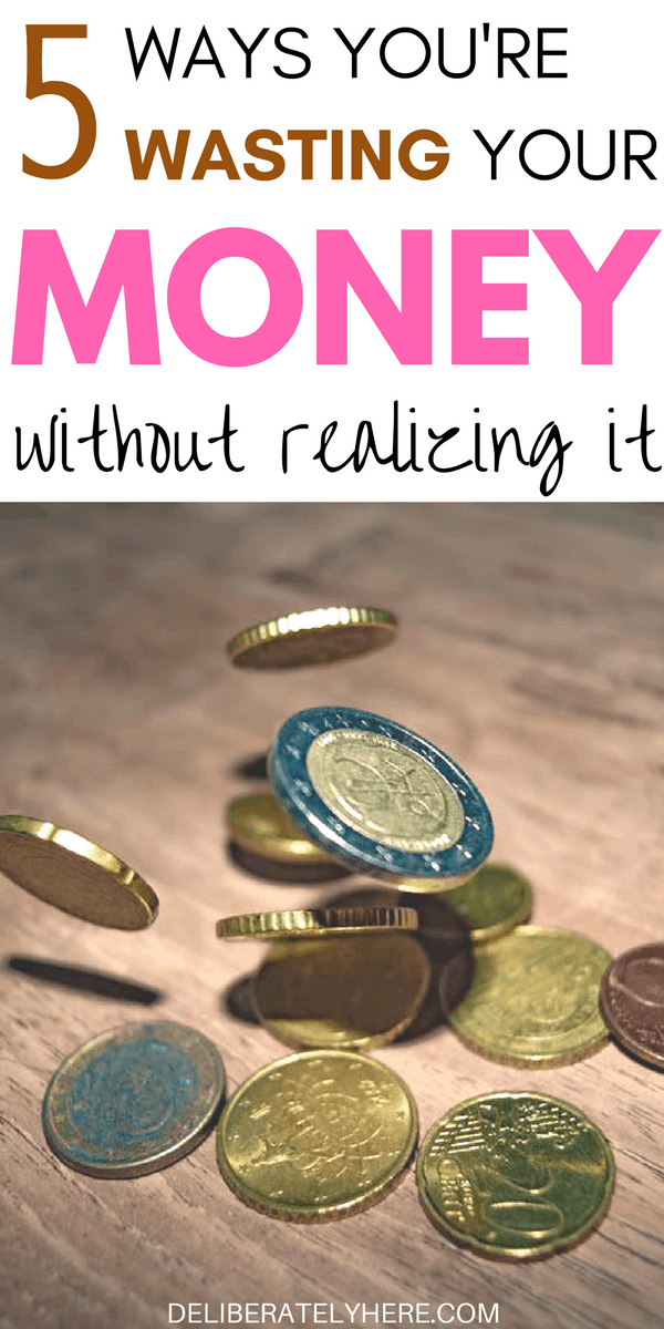5 useless ways you are wasting your money without realizing it & how you can stop