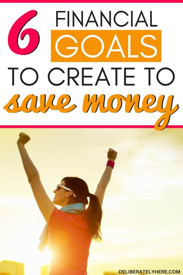 6 financial goals to create to save money today. Create healthy financial goals. How to create financial goals to help you achieve financial freedom - the easiest money saving tip.