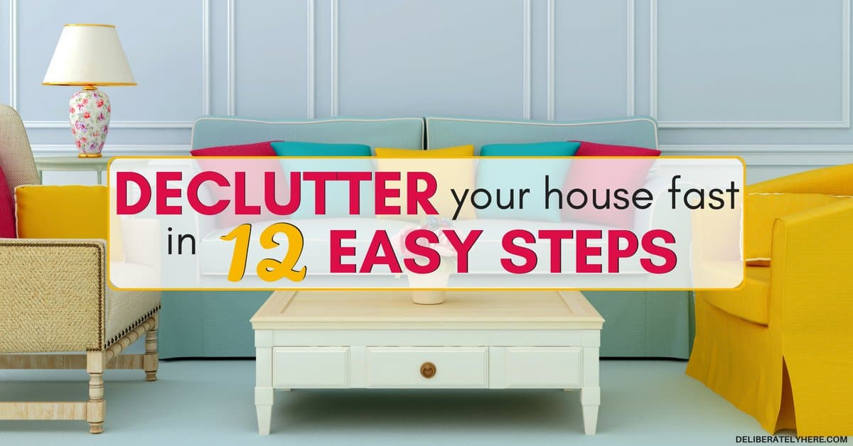 how to declutter your house fast in 12 easy steps deliberately here