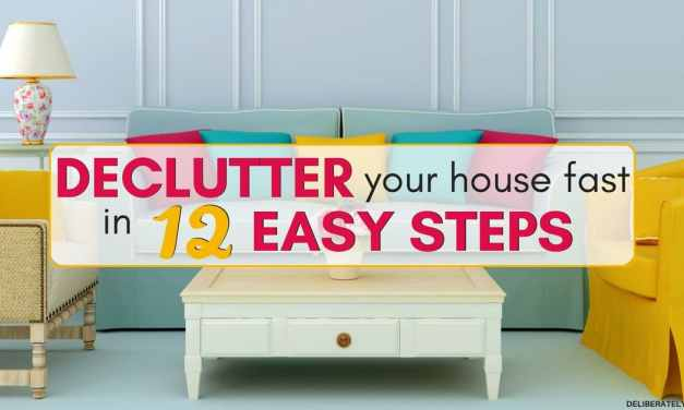 How to Declutter Your House Fast in 12 Easy Steps