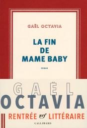 Gaël Octavia, La Fin de Mame Baby, Gallimard, 2017