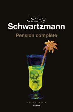 Jacky Schwartzmann, Pension complète, Seuil, 2019