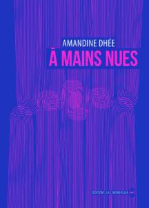 Amandine Dhée, À mains nues, éditions La Contre Allée, 2020, 144 pages, 16 €