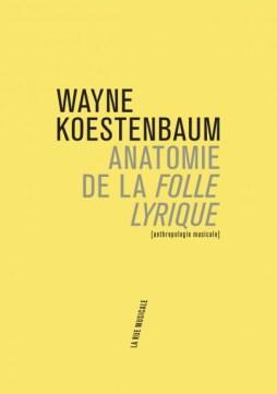 Wayne Koestenbaum,Anatomie de la folle lyrique, traduit de l'anglais par Laurent Bury, La Rue Musicale, 2019