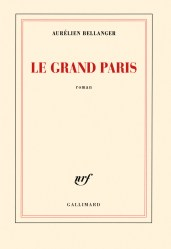 Aurélien Bellanger, Le Grand Paris, Gallimard, 2017