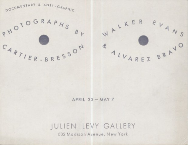 Documentary and anti-graphic photographs: enri Cartier-Bresson, Manuel Álvarez Bravo, Walker Evans. Galerie Julien Levy, New York, 1935