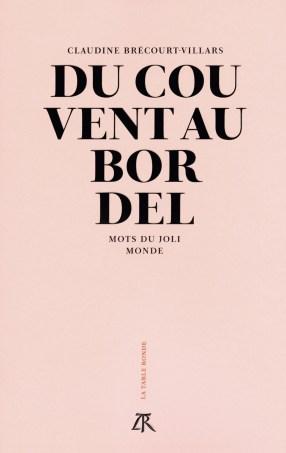 Claudine Brécourt-Villars, Du couvent au bordel (mots du joli monde), La Table Ronde. Une ordonnance littéraire de Nathalie Peyrebonne