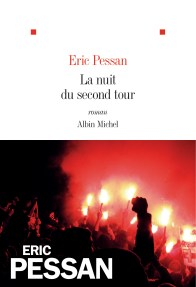 Eric Pessan, La Nuit du second tour, Albin Michel, 2017. Une ordonnance littéraire de Nathalie Peyrebonne