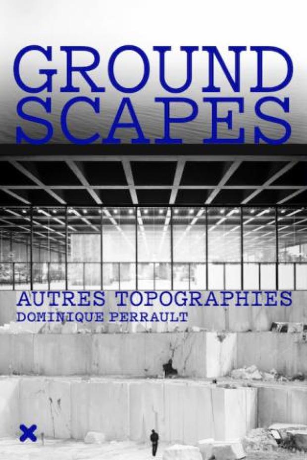 Dominique Perrault, Groundscapes: autres topographies, 2016, éditions HYX
