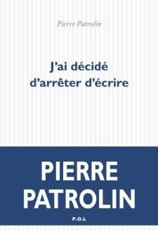 Pierre Patrolin, J'ai décidé d'arrêter d'écrire, P.O.L., 2018