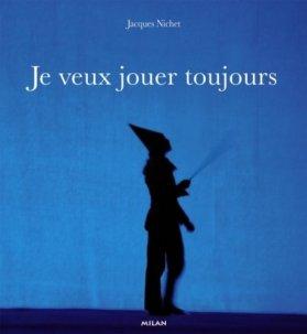 Jacques Nichet, Je veux jouer toujours, avec la complicité de Gérard Lieber et Dominique Terramorsi, Toulouse, Éditions Milan, 2007