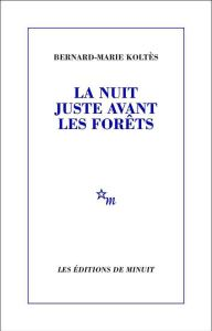 Bernard-Marie Koltès, La Nuit juste avant les forêts, éditions de Minuit, 1988
