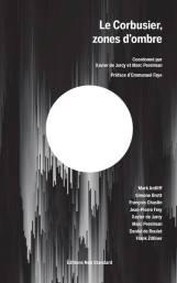 Le Corbusier, zones d'ombre, coordonné par Xavier de Jarcy et Marc Perelman, éditions Non Standard, 2018, 25euros