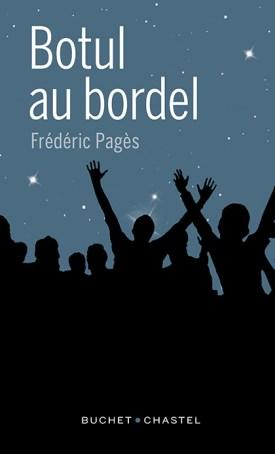 Frédéric Pagès, Botul au bordel, Buchet-Chastel, 2015. Une ordonnance littéraire de Nathalie Peyrebonne dans délibéré