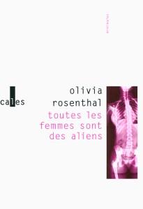 Olivia Rosenthal, Toutes les femmes sont des aliens