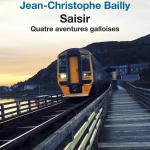 Saisir, quatre aventures galloises de Jean-Christophe Bailly, éditions du Seuil Fiction et Cie. La critique de Dominique Conil dans délibéré
