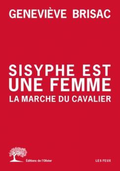Geneviève Brisac, Sisyphe est une femme. La Marche du cavalier, éditions de l'Olivier, 2019