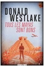 Tous les Mayas sont bons de Daniel Westlake, traduit de l'anglais par Nicolas Guérif,Payot & Rivages, 2018