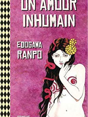 Edogawa Ranpo - Un amour inhumain