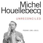 Michel Houellebecq, Unreconciled / Non réconcilié, traduit par Gavin Bowd