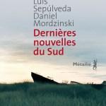 """Luis Sepúlveda, Daniel Mordzinski, """"Dernières nouvelles du sud"""", éditions Métailié, 2012"""