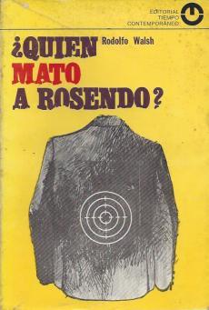 Rodolfo Walsh, ¿Quién mató a Rosendo?, editorial Tiempo Contemporáneo, Buenos Aires, 1969
