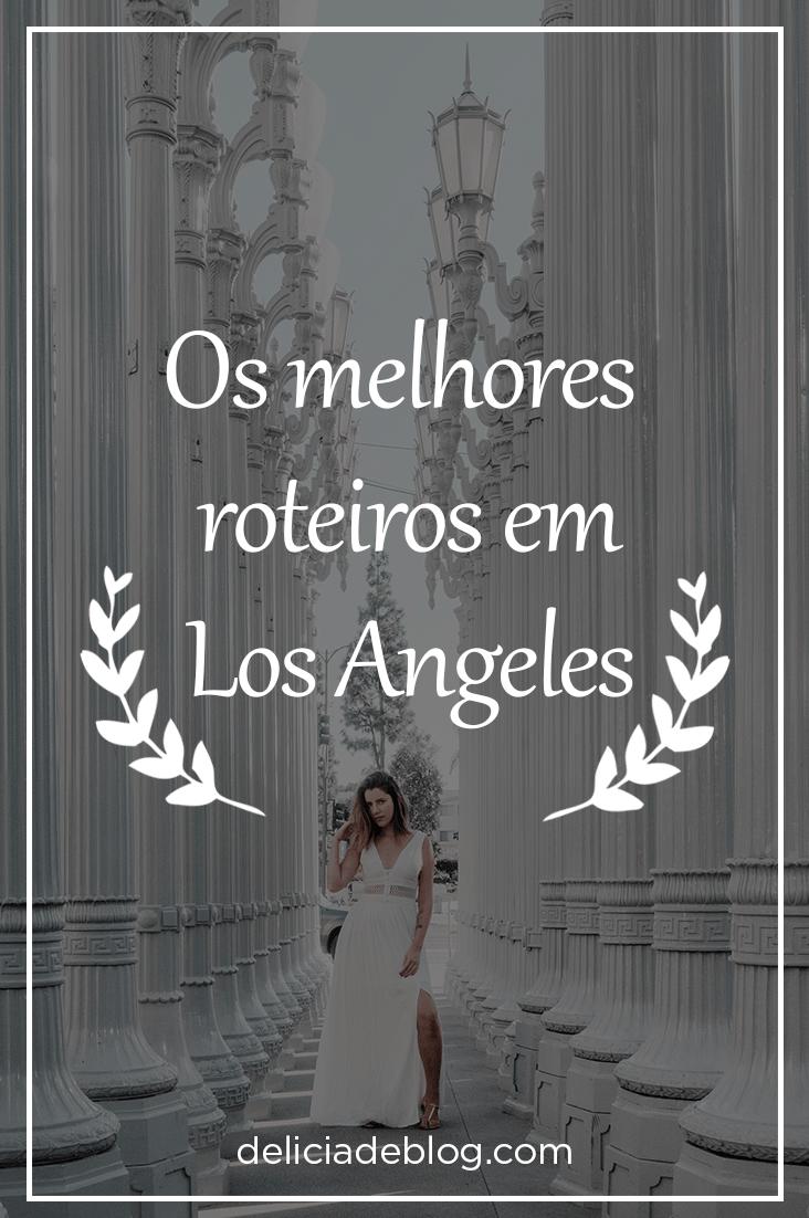 Os melhores roteiros para aproveitar Los Angeles ao maximo! Por Delicia de Blog.