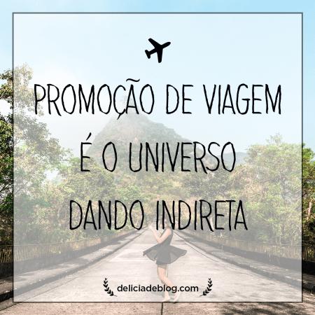 Frase de viagem inspiradora sobre promoçao, parte do post cinco dicas para viajar mais do Delicia de Blog.