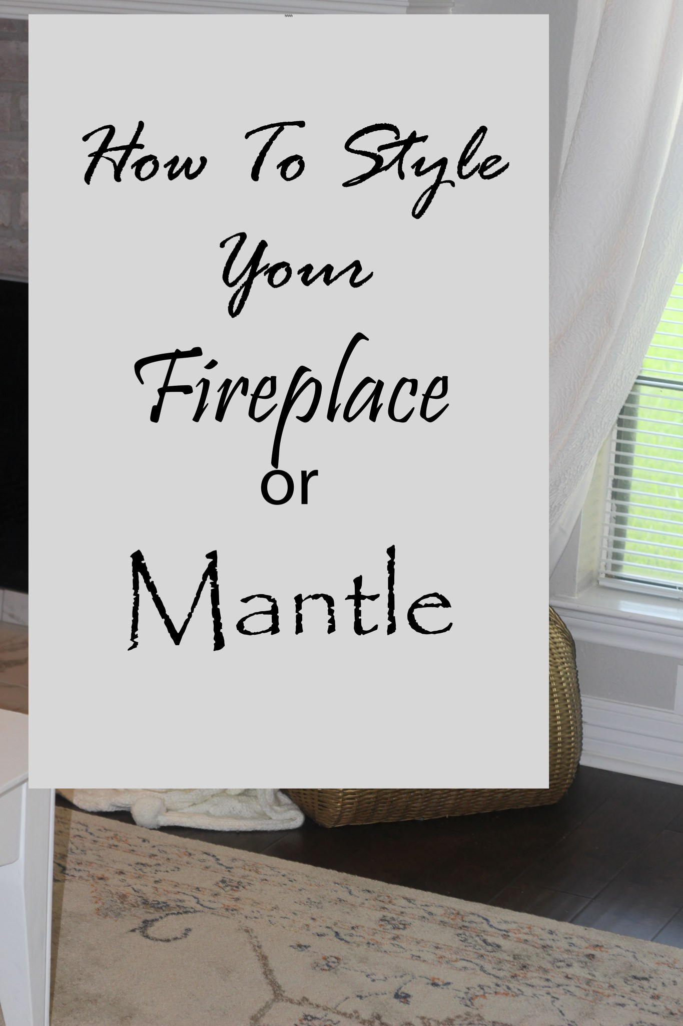 How To Style My Fireplace, or Mantle…….