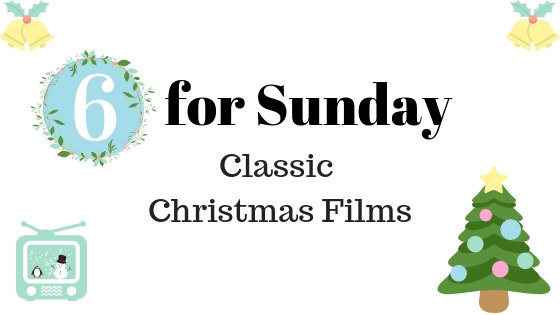Blogger Six for Sunday Classic Christmas Films