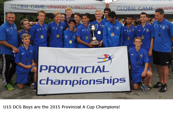U15 DCS Boys are the 2015 Provincial A Cup Champions!