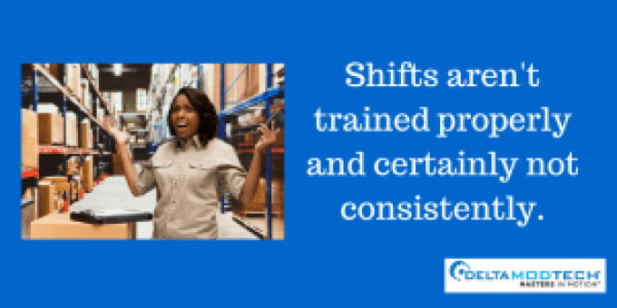 Shifts aren't trained properly.