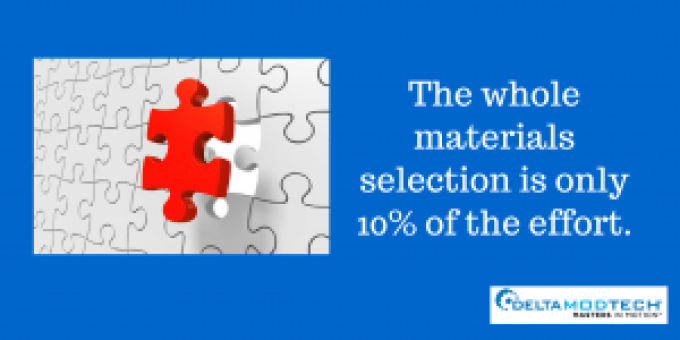 Materials selection is only 10% of the effort.