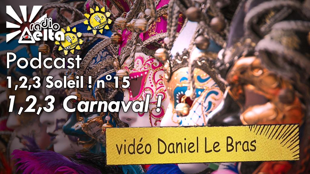 1,2,3, Soleil ! – 15 – 23 février 2018 – Podcast et vidéo de l'émission « Carnaval ! »