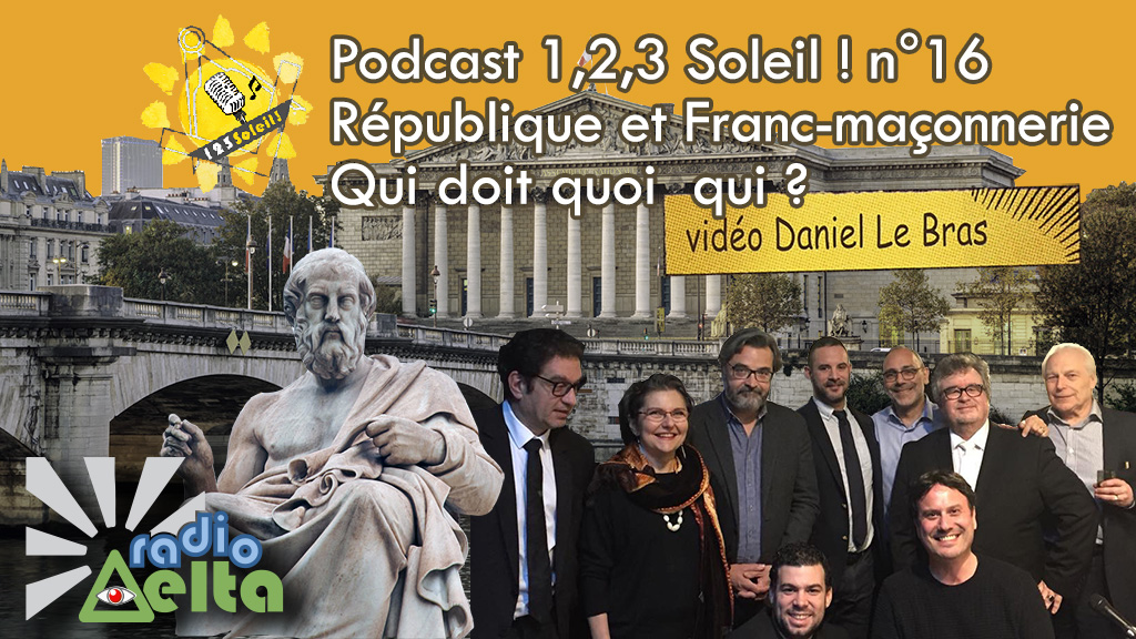 1,2,3, Soleil ! – 16 – 30 mars 2018 – Podcast et vidéo de l'émission « République et Franc-maçonnerie, qui doit quoi à qui ? »