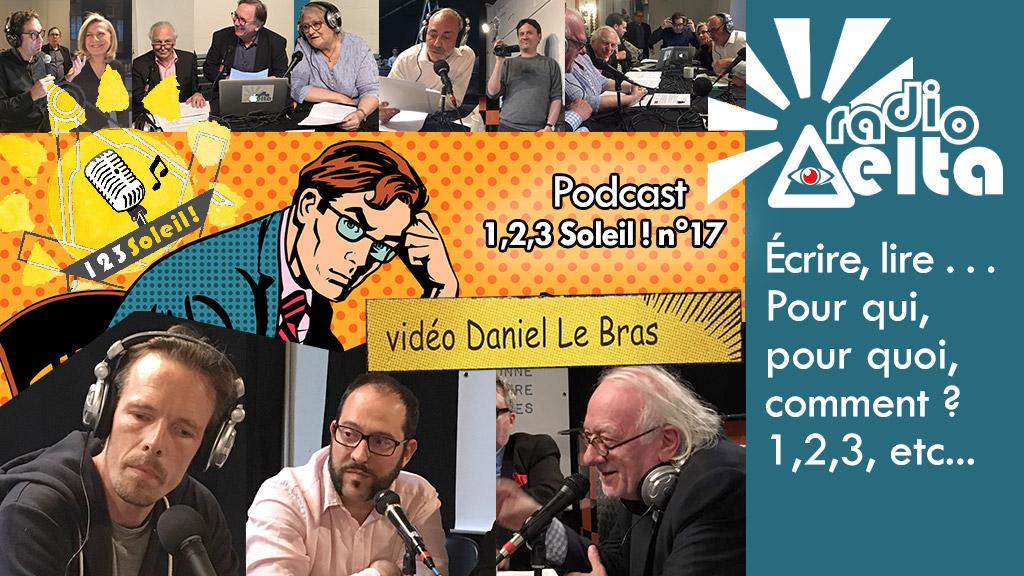 1,2,3, Soleil ! – 17 – 27 avril 2018 – Podcast et vidéo de l'émission « Écrire, lire, dire, pour qui, pourquoi, comment ? etc. »