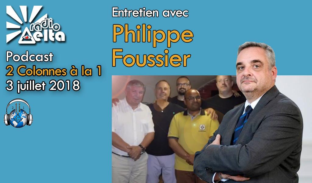 2 Colonnes à la 1 – 53 – 03 juillet 2018 – Podcast de l'émission spéciale « Philippe FOUSSIER, Grand Maître du Grand Orient de France »