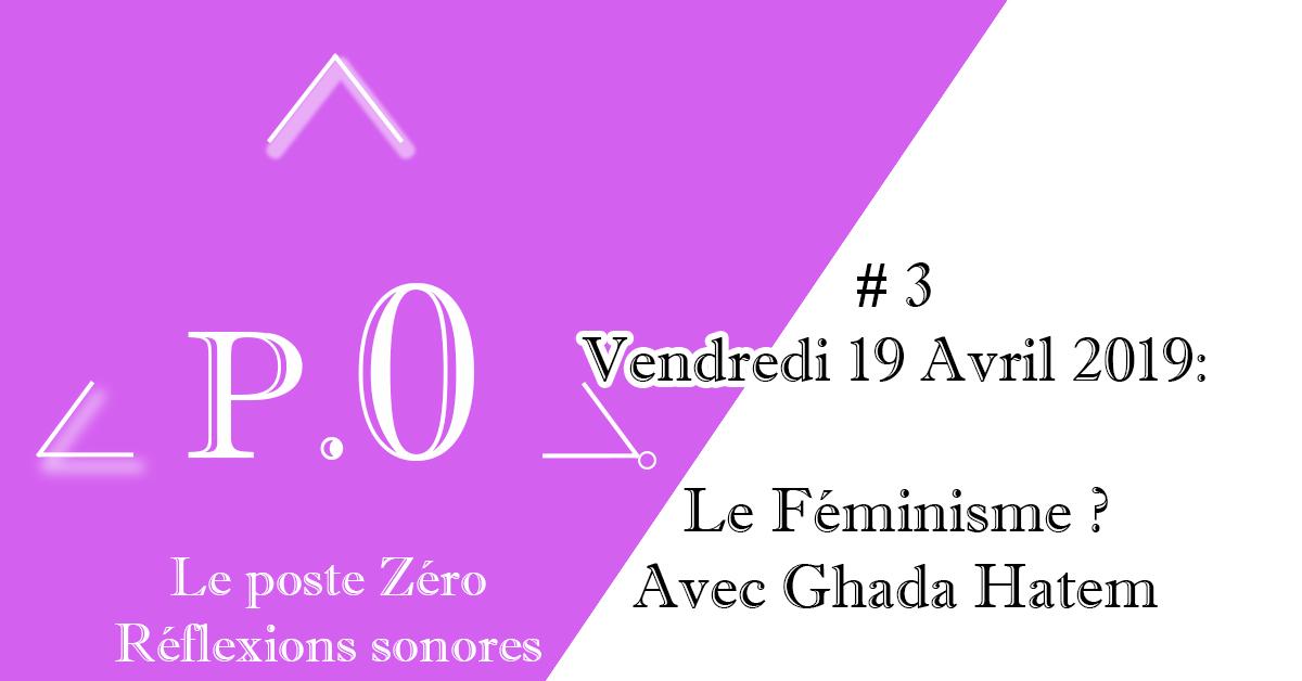 Le poste Zéro #3 – 19 Avril 2019 : Le Féminisme avec Ghada Hatem