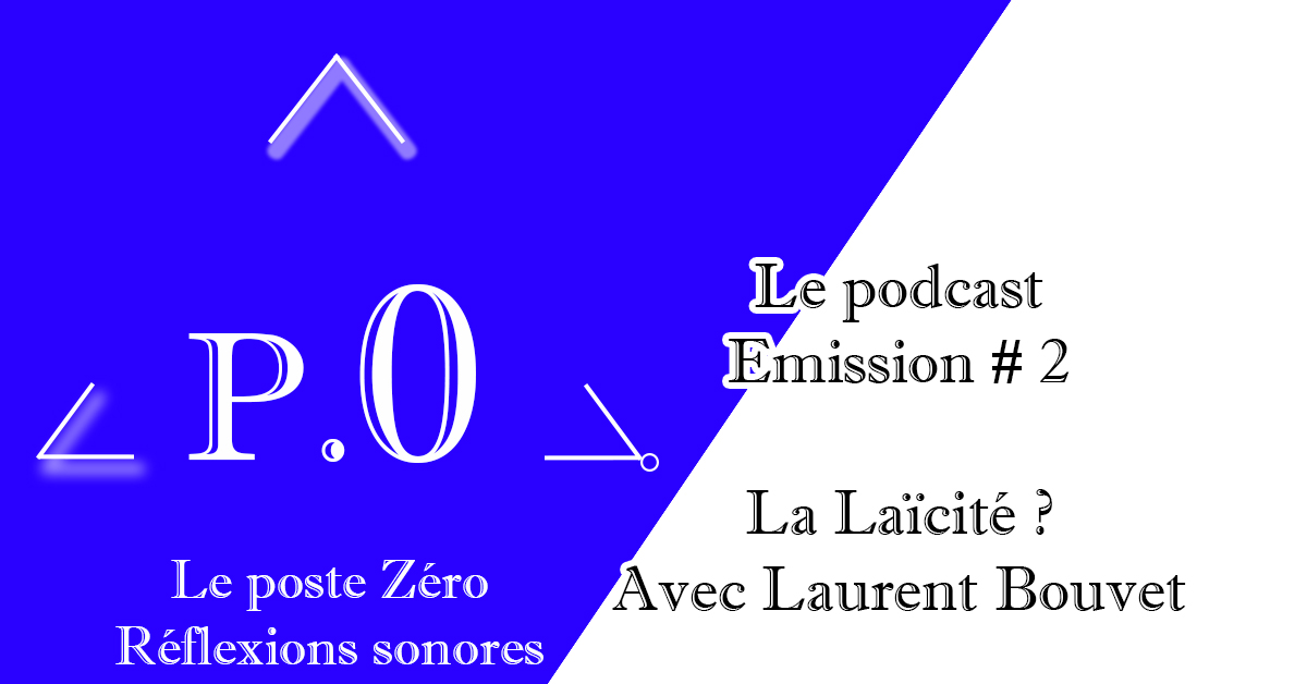 Le poste Zéro#2 Le Podcast: La Laïcité avec Laurent Bouvet