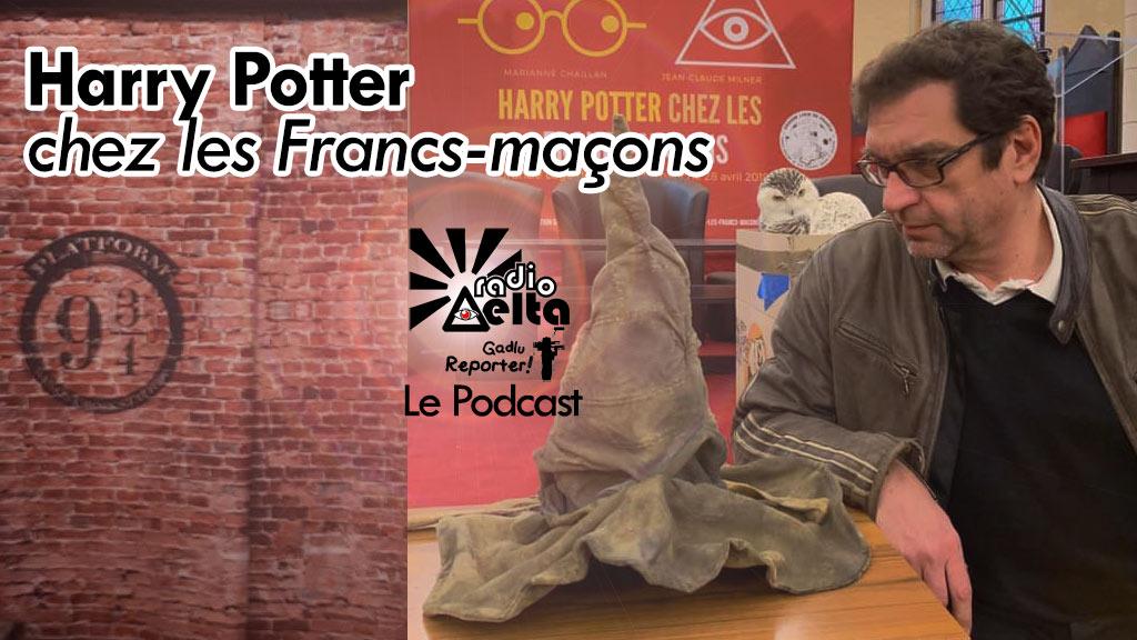 Gadlu-reporter n°8 : Podcast de la conférence « Harry Potter chez les Francs-maçons » – dim. 28 avril 2019